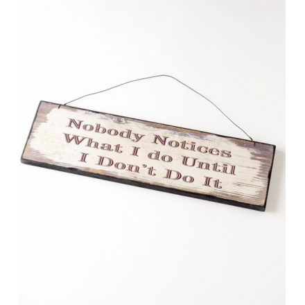 Nobody Notices What I Do Until I Dont Do It Plaque