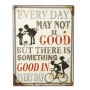 'Everyday may not be good...' Iron sign