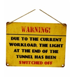 Warning! Due to the current workload, the light at the end of the tunnel has been switched off.