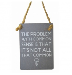 Small metal sign with humorous common sense text and illustration. Finished with curved edges and jute string to hang.