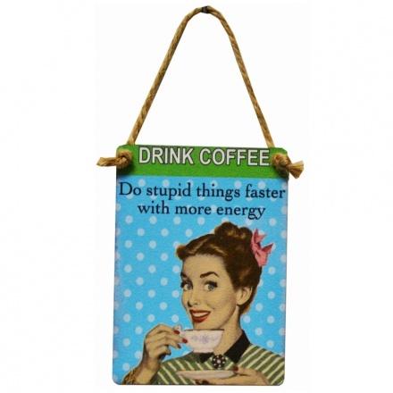Drink Coffee Mini Metal Dangler Sign