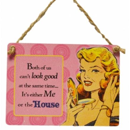 Me or The House Mini Metal Dangler Sign