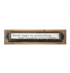 Hold tight to everything that touches your heart sign.
