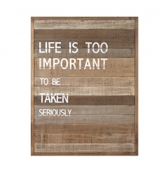 A rustic style panel style plaque with a 'life is too important to be taken seriously'