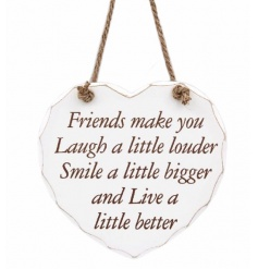 Friends make you laugh a little louder, smile a little bigger and live a little better.