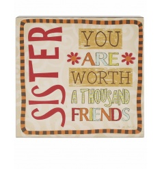 Sister. You are worth a thousand friends. A beautiful sentiment sign making a great gift item for many occasions.