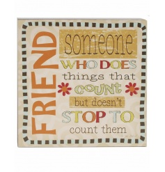 Friend. Someone who does things that count but doesn't stop to count them.