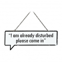 "A quirky distressed styled ""I am already disturbed, please come in"" quote on a speech bubble shaped metal sign."